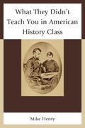 What They Didn't Teach You in American History Class