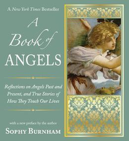 A Book of Angels: Reflections on Angels Past and Present, and True Stories ofHow They Touch Our Lives