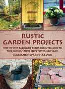 Rustic Garden Projects: Step-by-Step Backyard Décor from Trellises to Tree Swings, Stone Steps to Stained Glass