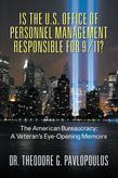 Is the U.S. Office of Personnel Management Responsible for 9/11? : The American Bureaucracy: A Veteran's Eye-Opening Memoirs