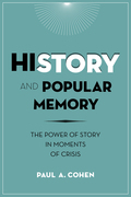 History and Popular Memory: The Power of Story in Moments of Crisis