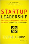 Startup Leadership: How Savvy Entrepreneurs Turn Their Ideas Into Successful Enterprises