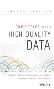 Competing with High Quality Data: Concepts, Tools, and Techniques for Building a Successful Approach to Data Quality