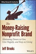 The Money-Raising Nonprofit Brand: Motivating Donors to Give, Give Happily, and Keep on Giving