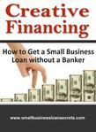 Creative Financing: How to Get a Small Business Loan Without a Banker