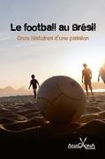 Le football au Brésil - Onze histoires d'une passion