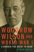 Woodrow Wilson and World War I: A Burden Too Great to Bear