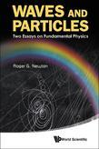 Waves and Particles: Two Essays on Fundamental Physics