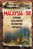 MALAYSIA@50: ECONOMIC DEVELOPMENT, DISTRIBUTION, DISPARITIES: Economic Development, Distribution, Disparities