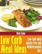 Low Carb Meal Ideas: Low Carb with Gluten Free and Mediterranean Diet