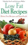 Low Fat Diet Recipes: Gluten Free Recipes and Superfoods