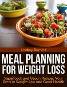 Meal Planning for Weight Loss: Superfoods and Vegan Recipes, Your Path to Weight Loss and Good Health