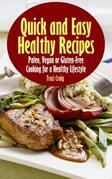 Quick and Easy Healthy Recipes: Paleo, Vegan and Gluten-Free Cooking for a Healthy Lifestyle