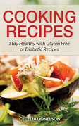 Cooking Recipes: Stay Healthy with Gluten Free or Diabetic Recipes