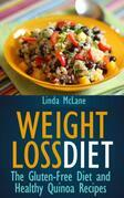 Weight Loss Diet: The Gluten-Free Diet and Healthy Quinoa Recipes