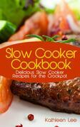 Slow Cooker Cookbook: Delicious Slow Cooker Recipes for the Crockpot