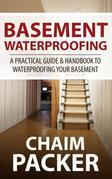 Basement Waterproofing: A Practical Guide & Handbook to Waterproofing Your Basement