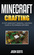 Minecraft Crafting : 70 Top Minecraft Essential Crafting & Techniques Guide Exposed!