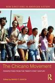 The Chicano Movement: Perspectives from the Twenty-First Century: Perspectives from the Twenty-First Century