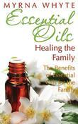 Essential Oils: Healing the Family: The Benefits of Essential Oils for the Family