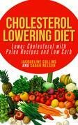 Cholesterol Lowering Diet: Lower Cholesterol with Paleo Recipes and Low Carb