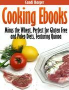 Cooking eBooks: Minus the Wheat, Perfect for Gluten Free and Paleo Diets, Featuring Quinoa