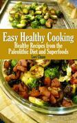 Easy Healthy Cooking: Healthy Recipes from the Paleolithic Diet and Superfoods