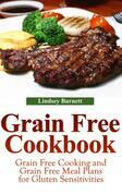 Grain Free Cookbook: Grain Free Cooking and Grain Free Meal Plans for Gluten Sensitivities