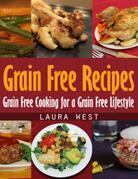 Grain Free Recipes: Grain Free Cooking for a Grain Free Lifestyle