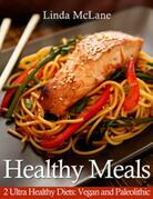 Healthy Meals: 2 Ultra Healthy Diets: Vegan and Paleolithic
