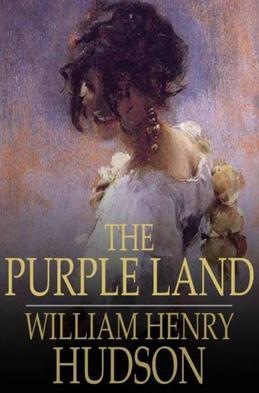The Purple Land: Being One Richard Lamb's Adventures in the Banda Oriental, in South America, as Told by Himself