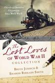 The Lost Loves of World War II Collection: Three Novels of Mysteries Unsolved Since World War II