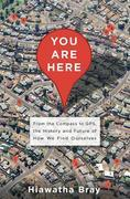 You Are Here: From the Compass to GPS, the History and Future of How We Find Ourselves