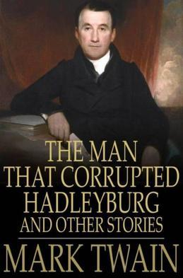 The Man That Corrupted Hadleyburg: And Other Stories