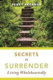 Secrets to Surrender: Living Wholeheartedly