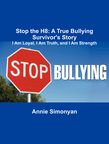 Stop the H8: A True Bullying Survivor's Story: I Am Loyal, I Am Truth, and I Am Strength