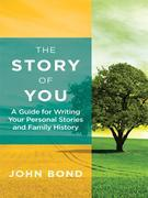 The Story of You: A Guide for Writing Your Personal Stories and Family History