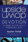 Upside-Down Devotion: Extreme Action for a Remarkable God
