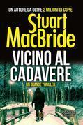 Stuart MacBride - Vicino al cadavere