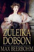 Zuleika Dobson: An Oxford Love Story