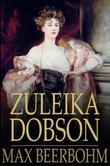 Zuleika Dobson: An Oxford Love Story