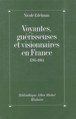 Voyantes, guérisseuses et visionnaires en France, 1785-1914