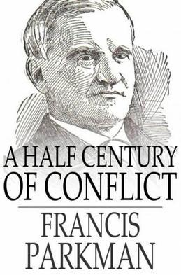 A Half Century of Conflict: France and England in North America, Volume I