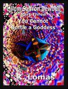 Lilium Saffron Dewbell: Part 3: You Cannot Bottle a Goddess