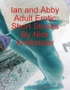 Ian and Abby Adult Erotic Short Stories