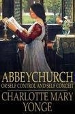 Abbeychurch: Or Self Control and Self Conceit