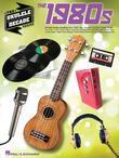 The 1980s - Ukulele Songbook: Ukulele Decade Series
