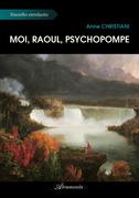 Anne Christiani - Moi, Raoul, psychopompe
