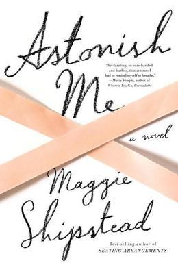 Astonish Me: A novel