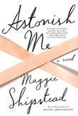 Astonish Me: A novel